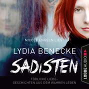 Sadisten - Tödliche Liebe - Geschichten aus dem wahren Leben (Ungekürzt)