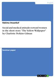 "Social and medical attitudes toward women in the short story ""The Yellow Wallpaper"" by Charlotte Perkins Gilman"
