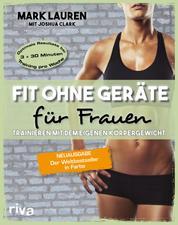 Fit ohne Geräte für Frauen - Trainieren mit dem eigenen Körpergewicht. Neuausgabe: Der Weltbestseller in Farbe