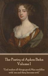 """The Poetry of Aphra Behn - Volume I - """"God makes all things good; Man meddles with 'em and they become evil."""""""