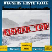 Eisiger Tod - Wegners erste Fälle - Hamburg Krimi, Band 1 (ungekürzt)
