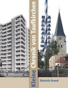Dietrich Grund: Kleine Chronik von Taufkirchen