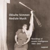 Okkulte Stimmen - Mediale Musik - Recordings of unseen Intelligences 1905-2007