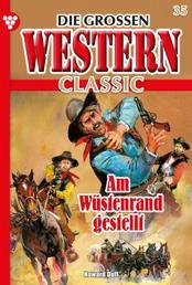 Die großen Western Classic 35 – Western - Am Wüstenrand gestellt