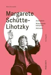 Margarete Schütte-Lihotzky - Architektin – Widerstandskämpferin – Aktivistin