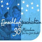 Einschlafgeschichten - 30 kurze Märchen für die gute Nacht