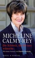 Micheline Calmy-Rey: Die Schweiz, die ich uns wünsche