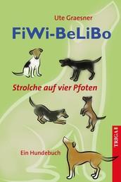 FiWi-BeLiBo - Strolche auf vier Pfoten. Ein Hundebuch