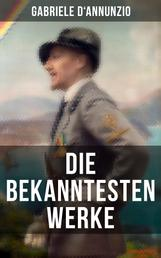 Die bekanntesten Werke von Gabriele D'Annunzio - Feuer + San Pantaleone + Der Held + Sancho Panzas Tod + Candias Ende + Der Brückenkrieg…