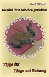 So wird Ihr Kaninchen glücklich! - Tipps für Pflege und Haltung