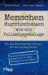 Menschen durchschauen wie ein Polizeipsychologe - Von den Experten der Polizei für den Alltag lernen