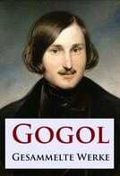 Nikolai Gogol: Gogol - Gesammelte Werke ★★★★★