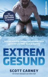 Extrem gesund - Wie uns eiskaltes Wasser und extreme Höhe gesünder und fitter denn je machen