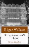 Edgar Wallace: Das geheimnisvolle Haus (Krimi-Klassiker)