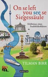 On se left you see se Siegessäule - Erlebnisse eines Stadtbilderklärers