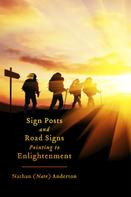 Nathan (Nate) Anderton: Sign Posts and Road Signs Pointing to Enlightenment