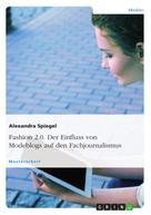 Alexandra Spiegel: Fashion 2.0. Der Einfluss von Modeblogs auf den Fachjournalismus