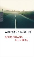 Wolfgang Büscher: Deutschland, eine Reise ★★★★