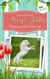 Ein Pony für alle Fälle - Vierter Roman: Happys größter Sprung