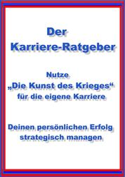 """Nutze """"Die Kunst des Krieges"""" für die eigene Karriere - Der Karriere-Ratgeber - Deinen persönlichen Erfolg strategisch managen"""