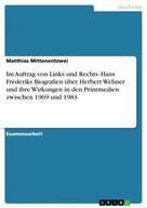 Matthias Mittenentzwei: Im Auftrag von Links und Rechts. Hans Frederiks Biografien über Herbert Wehner und ihre Wirkungen in den Printmedien zwischen 1969 und 1983