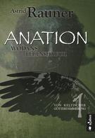 Astrid Rauner: Anation - Wodans Lebenshauch. Von keltischer Götterdämmerung 1