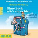 Dietmar Bittrich: Ohne Euch wär's super hier - Urlaub mit der buckligen Verwandtschaft (Ungekürzt)