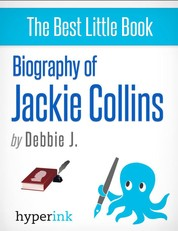 Biography of Jackie Collins - The life and times of Jackie Collins, in one convenient little book.