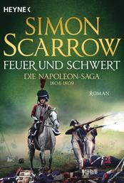 Feuer und Schwert - Die Napoleon-Saga 1804 - 1809 - Roman