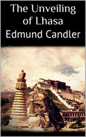 Edmund Candler: The Unveiling of Lhasa