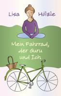 Lisa Hölzle: Mein Fahrrad, der Guru und Ich