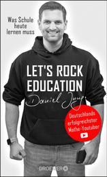 Let's rock education - Deutschlands erfolgreichster Mathe-Youtuber - Was Schule heute lernen muss
