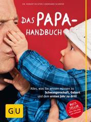 Das Papa-Handbuch - Alles, was Sie wissen müssen zu Schwangerschaft, Geburt und dem ersten Jahr zu dritt