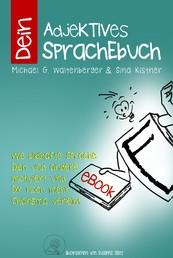 Dein AdjeKTIVES SprachEbuch - Wie bildhafte Sprache Dich und andere motiviert und noch mehr Charisma verleiht.