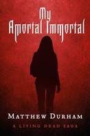 Matthew Durham: My Amortal Immortal