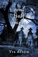 Vik Azeem: Soul Half Empty