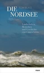 Die Nordsee - Landschaften, Menschen und Geschichte einer rauen Küste