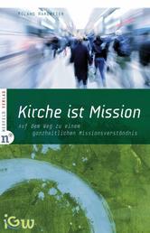 Kirche ist Mission - Auf dem Weg zu einem ganzheitlichen Missionsverständnis