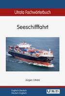 Jürgen Utrata: Utrata Fachwörterbuch: Seeschifffahrt Englisch-Deutsch