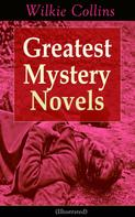 Wilkie Collins: Greatest Mystery Novels of Wilkie Collins (Illustrated): Thriller Classics: The Woman in White, No Name, Armadale, The Moonstone, The Haunted Hotel: A Mystery of Modern Venice, The Law and The Lady, The Dead Secret, Miss or Mrs?