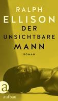 Ralph Ellison: Der unsichtbare Mann