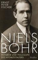 Ernst Peter Fischer: Niels Bohr ★★★★★