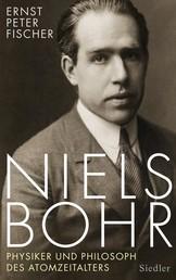 Niels Bohr - Physiker und Philosoph des Atomzeitalters