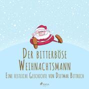 Der bitterböse Weihnachtsmann. Eine festliche Geschichte