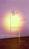 Simona Ryser: Der Froschkönig