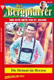 Der Bergpfarrer 164 – Heimatroman - Die Heimat im Herzen