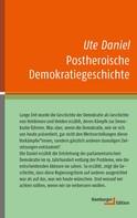 Ute Daniel: Postheroische Demokratiegeschichte