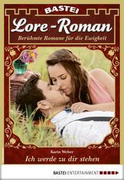 Lore-Roman 49 - Liebesroman - Ich werde zu dir stehen