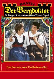 Der Bergdoktor 2049 - Heimatroman - Die Fremde vom Thalheimer-Hof