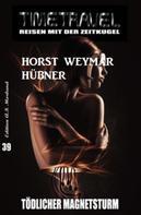 Horst Weymar Hübner: Timetravel #39: Tödlicher Magnetsturm